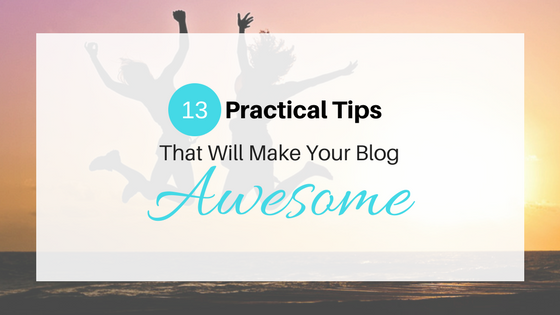 13 Practical Tips That Will Make Your Technology Blog Awesome